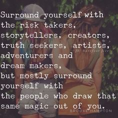 Surround yourself with the risk takers, truth seekers, and dream makers, but mostly yourself with the people who draw some out of you. Words Quotes, Wise Words, Me Quotes, Motivational Quotes, Inspirational Quotes, Sayings, Coach Quotes, Great Quotes, Quotes To Live By