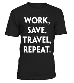 "# Work Save Travel Repeat Adventure Traveling T-Shirt .  Special Offer, not available in shops      Comes in a variety of styles and colours      Buy yours now before it is too late!      Secured payment via Visa / Mastercard / Amex / PayPal      How to place an order            Choose the model from the drop-down menu      Click on ""Buy it now""      Choose the size and the quantity      Add your delivery address and bank details      And that's it!      Tags: The best way to live life is to…"