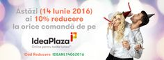 Astazi - 14 Iunie 2016 -  ai 10% reducere la orice comanda efectuata pe IdeaPlaza.ro!