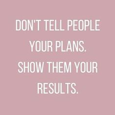 39 Best Quotes To Keep You Motivated (Or At Least Entertained) At Work Don't tell people your plans. Show them your results. quotes quotes about life quotes about love quotes for teens quotes for work quotes god quotes motivation Motivacional Quotes, Life Quotes Love, Best Motivational Quotes, Quotes To Live By, Positive Quotes, Best Quotes, People Quotes, Wisdom Quotes, Healthy Inspirational Quotes