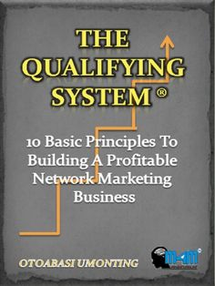 The Qualifying System - 10 Basic Principles To Building A Profitable Network Marketing Business - http://omheaven.com/the-qualifying-system-10-basic-principles-to-building-a-profitable-network-marketing-business/