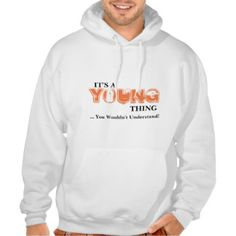 IT'S A YOUNG THING! ...You Wouldn't Understand! Hoodie