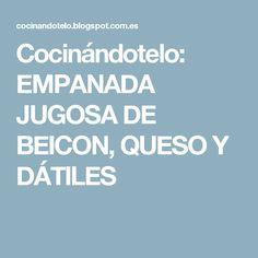 Cocinándotelo: EMPANADA JUGOSA DE BEICON, QUESO Y DÁTILES Empanadas, Quiches, Queso, Cooking, Food, Itunes, Iris, Breads, Sandwiches