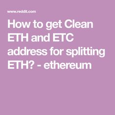 How to get Clean ETH and ETC address for splitting ETH?