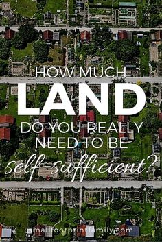 Most people think you need a lot of land to grow all your own food, but this is just not true. Just how much land is really needed to be self sufficient? Find out!