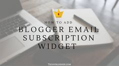 How to add Blogger Email Subscription Widget