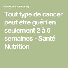 Tout type de cancer peut être guéri en seulement 2 à 6 semaines - Santé Nutrition