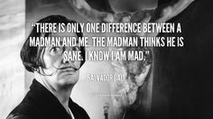 """There is only one difference between a madman and me. The madman thinks he is sane. I know I am mad."" - Salvador Dali #quote #lifehack #salvadordali"