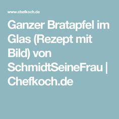 Ganzer Bratapfel im Glas (Rezept mit Bild) von SchmidtSeineFrau | Chefkoch.de