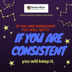 """If you are persistent you will get it if you are consistent you will keep it."