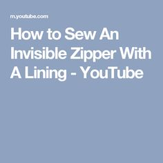 How to Sew An Invisible Zipper With A Lining - YouTube