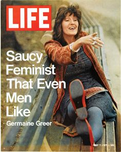 Likes | Tumblr/  Germaine Greer made a huge impression on me...she sparkled with wit and intellect.