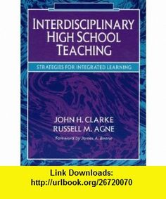 Interdisciplinary High School Teaching Strategies for Integrated Learning (9780205157105) John Henrik Clarke, Russell M. Agne , ISBN-10: 0205157106  , ISBN-13: 978-0205157105 ,  , tutorials , pdf , ebook , torrent , downloads , rapidshare , filesonic , hotfile , megaupload , fileserve