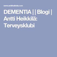 DEMENTIA     Blogi    Antti Heikkilä: Terveysklubi