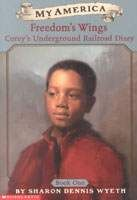 Freedom's Wings: Corey's Underground Railroad Diary, Book One, Sharon Dennis Wyeth