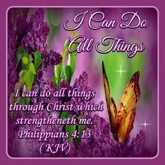 Philippians 4:13 KJV...I can do all things