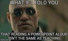 What if I told you that reading a power point aloud is not the same as teaching