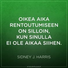 Oikea aika rentoutumiseen on silloin, kun sinulla ei ole aikaa siihen. — Sidney J. Harris Carpe Diem Quotes, Simply Quotes, Lessons Learned In Life, Truth Of Life, Seriously Funny, Cute Love Quotes, More Words, Life Quotes, Qoutes