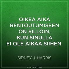 Oikea aika rentoutumiseen on silloin, kun sinulla ei ole aikaa siihen. — Sidney J. Harris