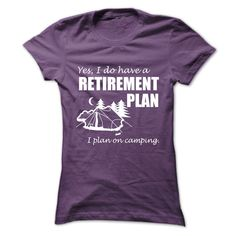 RETIREMENT PLAN- I plan on camping.