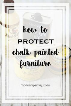 Using chalk paint to update your furniture is easy and rewarding. Make sure you use one of these products to protect the new chalk paint finish.   www.mommyenvy.com