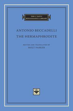The Hermaphrodite — Antonio Beccadelli, Holt Parker | Harvard University Press
