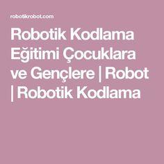 Robotik Kodlama Eğitimi Çocuklara ve Gençlere   Robot   Robotik Kodlama