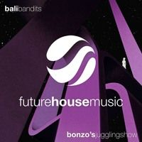 Bali Bandits - Bonzo's Juggling Show by Future House Music on SoundCloud