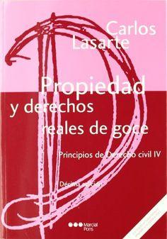 Principios de derecho civil. T. 4, Propiedad y derechos reales de goce / Carlos Lasarte