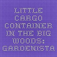 Little Cargo Container in the Big Woods: Gardenista