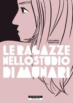 Le ragazze nello studio di Munari  di Alessandro Baronciani  Collana: That's Life  CM: 53650W  ISBN - EAN: 9788896197394    Pagine: 240  Formato cm: 15 x 21  Legatura: Brossura con bandelle     http://www.blackvelveteditrice.com/LE-RAGAZZE-NELLO-STUDIO-DI-MUNARI