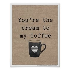 You're the cream to my coffee poster by Brandy Jones Visit my store at http://www.zazzle.com/jcc_designs or my blog at www.jonescreekcreations.blogspot.com
