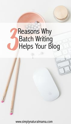 3 Reasons Why Batch Writing Helps Your Blog via @simplynaturalma