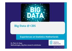 STATISTICS - Dutch government organization Centraal Bureau voor de Statistiek (CBS) tells about why and how they use big data voor statistic research - Big Data @ CBS