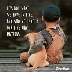 """It's now what we have in life, but who we have in our life that matters"""