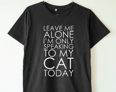 Leave me alone i'm only speaking to my cat today shirt cat shirt women shirt men shirt women tee shirt men tee shirt women tshirt men tshirt
