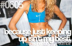 Reasons to be fit #0605 Because just keeping up isn't my best.