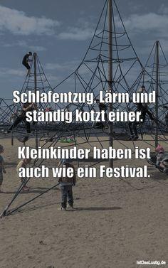 Schlafentzug, Lärm und ständig kotzt einer.  Kleinkinder haben ist auch wie ein Festival. ... gefunden auf https://www.istdaslustig.de/spruch/2746 #lustig #sprüche #fun #spass