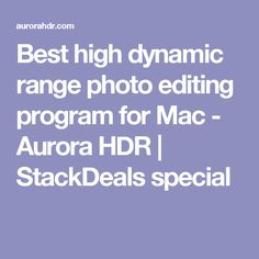 Best high dynamic range photo editing program for Mac - Aurora HDR | StackDeals special