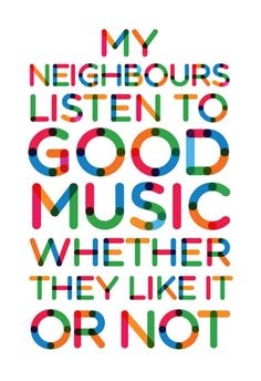 Anyone living next to a brass player would definately have to listen to the music :-)