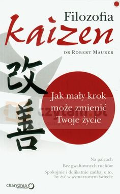 Filozofia Kaizen Jak mały krok może zmienić Twoje życie Maurer Robert Helion.Księgarnia internetowa Czytam.pl Le Book, Kaizen, Just Do It, Adult Coloring, Hand Lettering, Books To Read, Coaching, Humor, Education