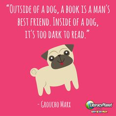 Mans Best Friend, Best Friends, Literacy Quotes, Groucho Marx, Pugs, The Outsiders, Inspirational Quotes, Reading, Books