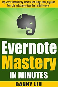 Evernote for Beginners:: Mastery in Minutes! Top Secret Productivity Hacks to Get Things Done, Organize Your Life and Achieve Goals Fast with Evernote ... Technology, Stress, and Finance Management) by Danny Liu http://www.amazon.com/dp/B01EBB22VI/ref=cm_sw_r_pi_dp_pJOfxb0ET6S59