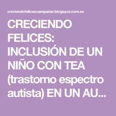 CRECIENDO FELICES: INCLUSIÓN DE UN NIÑO CON TEA (trastorno espectro autista) EN UN AULA ORDINARIA Aspergers, Speech Therapy, How To Plan, Education, School, Academia, Teas, Videos, Kids Psychology