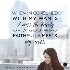 """""""The big thing is that God consistently and lovingly meets us in the small things. While we might be tempted to focus on the things we want, it is so important to intentionally focus on how good He already is."""" - Chrystal Evans Hurst 