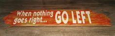 When Nothing Goe Right, Go Left