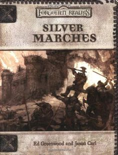 Silver Marches (Dungeons & Dragons d20 3.0 Fantasy Roleplaying, Forgotten Realms Accessory) by Ed Greenwood