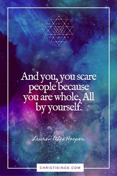 self acceptance and shadow work quote that I love | And you, you scare people because you are whole, all by yourself. Lauren Alex Hooper