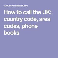 How to call the UK: country code, area codes, phone books