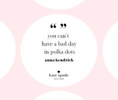 "Meilleures Citations De Mode & Des Créateurs  : ""you can't have a bad day in polka dots.""  anna kendrick"